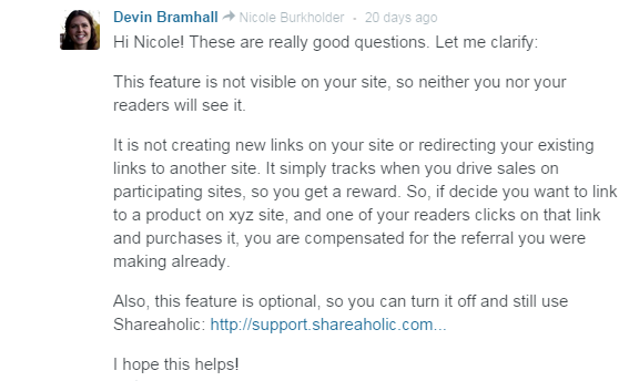 It is not creating new links on your site or redirecting your existing links to another site. It simply tracks when you drive sales on participating sites, so you get a reward. So, if decide you want to link to a product on xyz site, and one of your readers clicks on that link and purchases it, you are compensated for the referral you were making already.