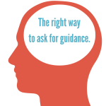 Image of head silhouette with caption: The right way to ask for guidance.